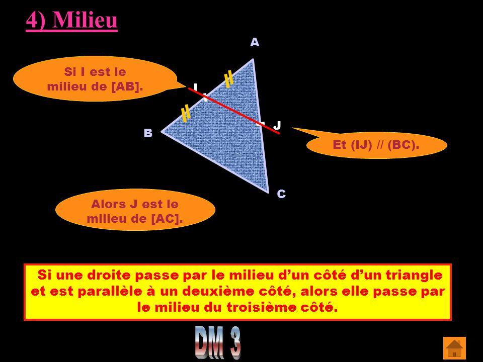 4) Milieu A. Si I est le milieu de [AB]. I. J. B. Et (IJ) // (BC). C. Alors J est le milieu de [AC].